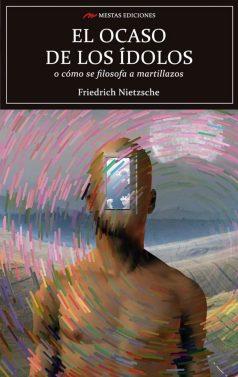C17- El ocaso de los ídolos Friedrich Nietzsche 978-84-16775-15-6 mestas ediciones