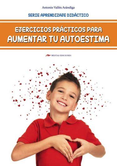 DTI11- Ejercicios Prácticos para Aumentar la Autoestima Antonio Vallés Arándiga 978-84-17244-92-7 Mestas Ediciones
