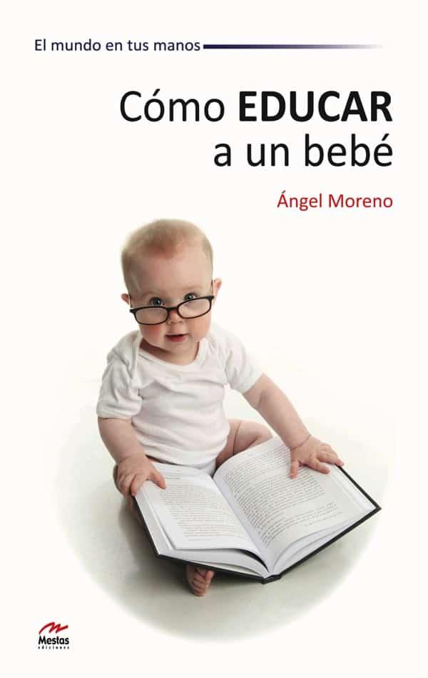 MM6- Cómo educar a tu bebé Ángel Moreno 978-84-92892-19-8 Mestas Ediciones