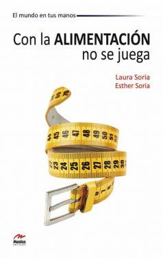MM7- Con la Alimentación no se juega Laura Soria Esther Soria 978-84-92892-21-1 Mestas Ediciones