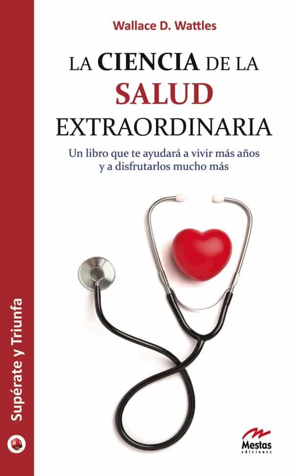 ST11- La ciencia de la salud extraordinaria Wallace Watles 978-84-92892-46-4 Mestas Ediciones