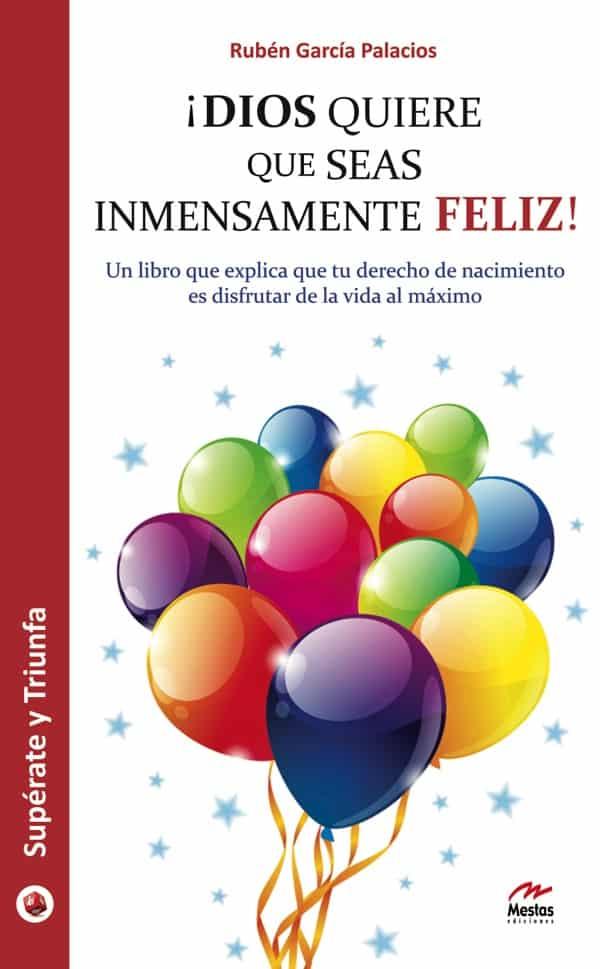 ST15- Dios quiere que seas inmensamente feliz Rubén García Palacios 978-84-16365-00-5 Mestas Ediciones