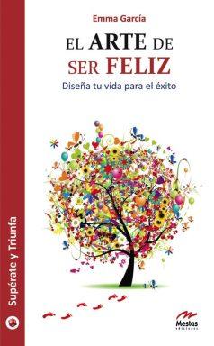 ST2- El arte de ser feliz Emma García 978-84-92892-01-3 Mestas Ediciones