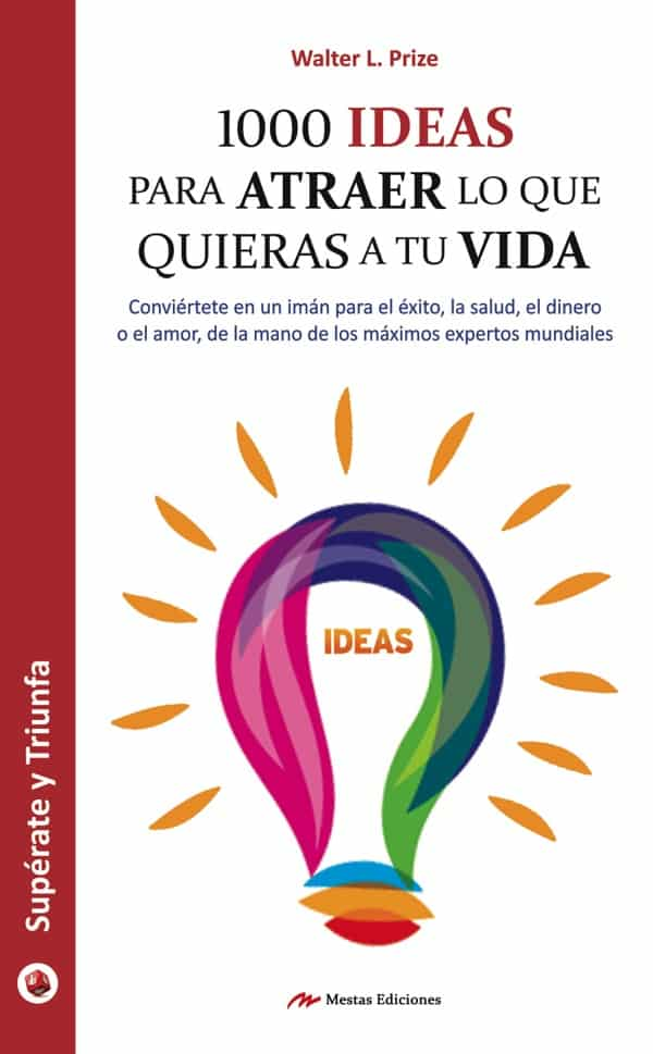 ST20- 1000 ideas para atraer lo que quieras a tu vida Walter L. Prize 978-84-16365-05-0 Mestas Ediciones