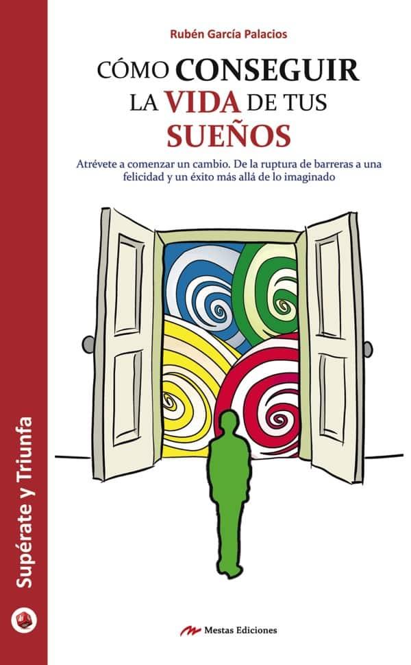 ST21- Cómo conseguir las vida de tus sueños Rubén García Palacios 978-84-16365-39-5 Mestas Ediciones