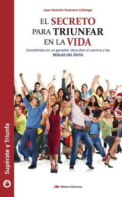 ST22- El secreto para triunfar en la vida Juan Antonio Guerrero Cañongo 978-84-16365-40-1 Mestas Ediciones