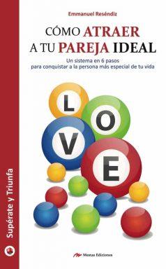 ST25- Cómo atraer a tu pareja ideal Emmanuel Reséndiz 978-84-16365-43-2 Mestas Ediciones