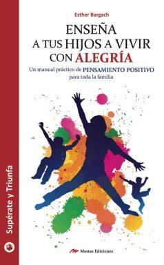 ST28- Enseña a tus hijos a vivir con alegría Esther Bargach 978-84-16365-67-8 Mestas Ediciones