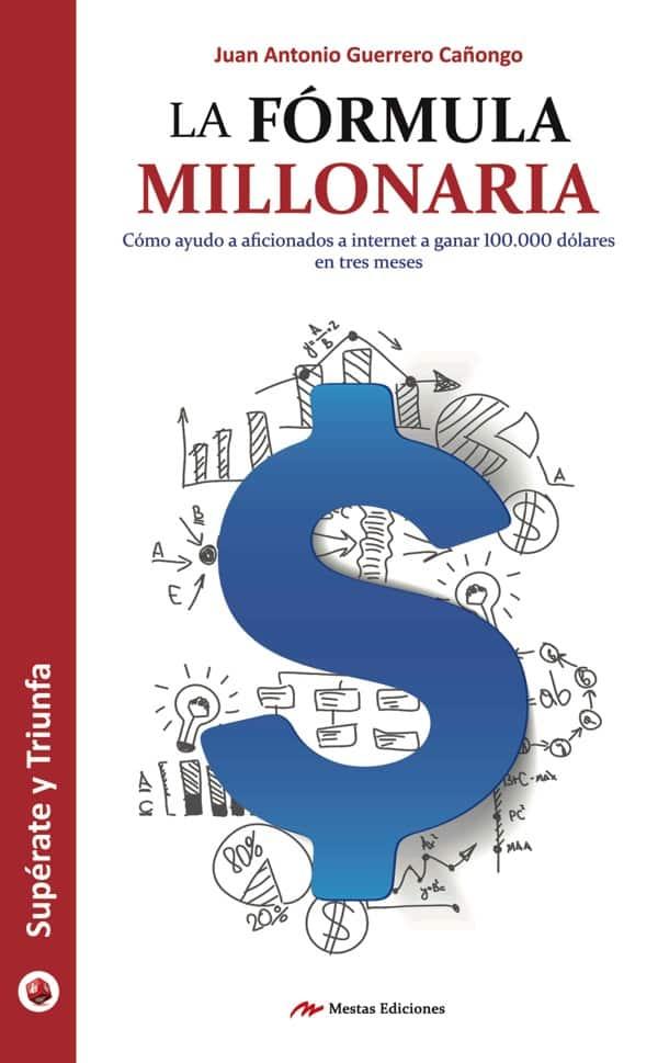 ST37- La fórmula millonaria Juan Antonio Guerrero Cañongo 978-84-16775-28-6 Mestas Ediciones