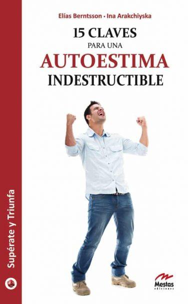 ST4- 15 Claves para una autoestima indestructible Elías Berntsson 978-84-92892-03-7 Mestas Ediciones