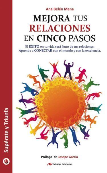 ST42- Mejora tus relaciones en 5 pasos Ana Belén Mena 978-84-16775-63-7 Mestas Ediciones