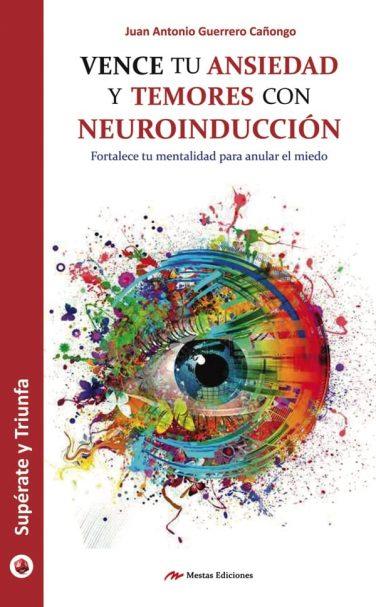 ST45- Vence tu ansiedad neuroindicción Juan Antonio Guerrero Cañongo 978-84-16775-95-8 Mestas Ediciones