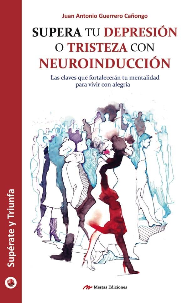 ST46- Supera tu depresión neuroindicción Juan Antonio Guerrero Cañongo 978-84-16365-94-4 Mestas Ediciones
