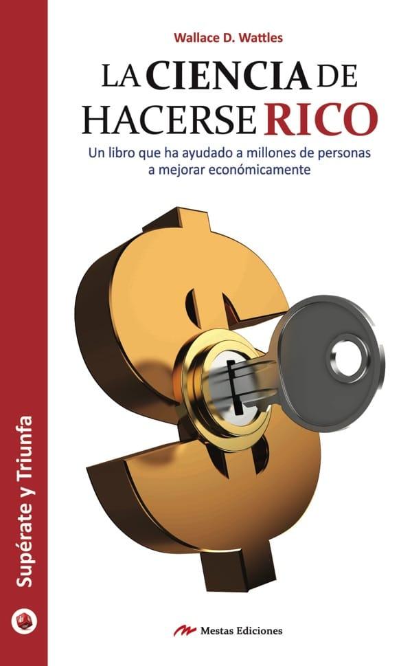 ST6- La ciencia de hacerse rico Wallace Wattles 978-84-92892-08-2 Mestas Ediciones