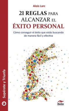 ST8- 21 Reglas para alcanzar el éxito personal Alois Larc 978-84-92892-31-0 Mestas Ediciones
