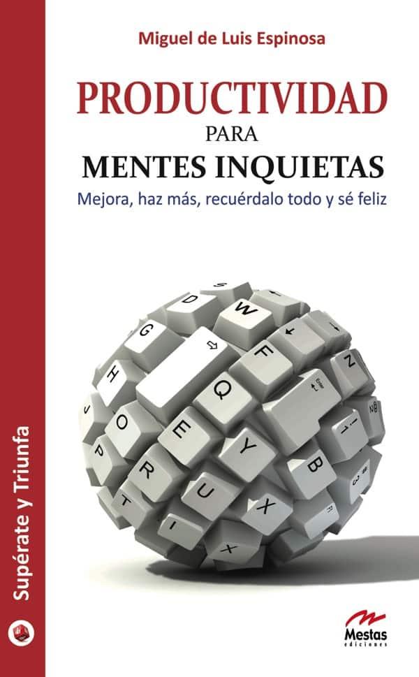 ST92- Productividad para mentes inquietas Miguel de Luis 978-84-92892-05-1 Mestas Ediciones