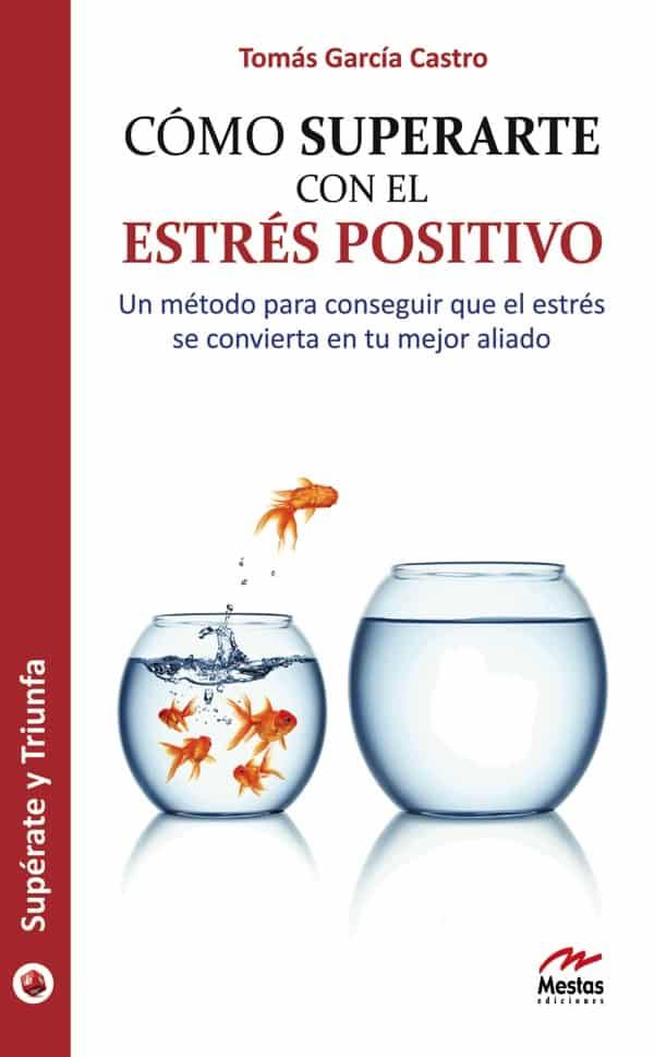 ST93- Cómo superarte con el estrés positivo Tomás García Castro 978-84-92892-07-5 Mestas Ediciones
