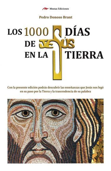 TH1- Los 1000 Días de Jesús en la Tierra Pedro Donoso Brant 978-84-16365-06-7 Mestas Ediciones