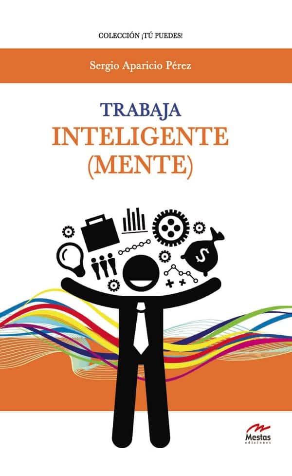 TP15- Trabaja Inteligentemente Sergio Aparicio Pérez 978-84-16775-33-0 Mestas Ediciones
