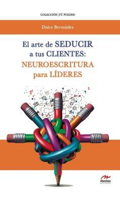 TP17- El arte seducir clientes, Neuroescritura Dulce Bermúdez 978-84-16775-35-4 Mestas Ediciones