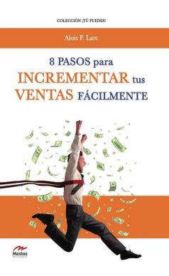 TP18- 8 pasos incrementar tus ventas Alois Larc 978-84-16775-31-6 Mestas Ediciones