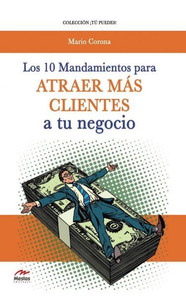 TP2- 10 mandamientos atraer clientes negocio Mario Corona 978-84-92892-58-7 Mestas Ediciones