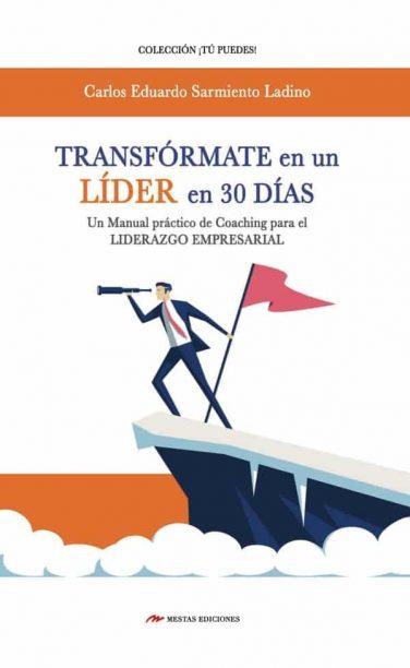 TP20- Transfórmate en un líder en 30 días Carlos Eduardo Sarmiento Ladino 978-84-16775-59-0 Mestas Ediciones