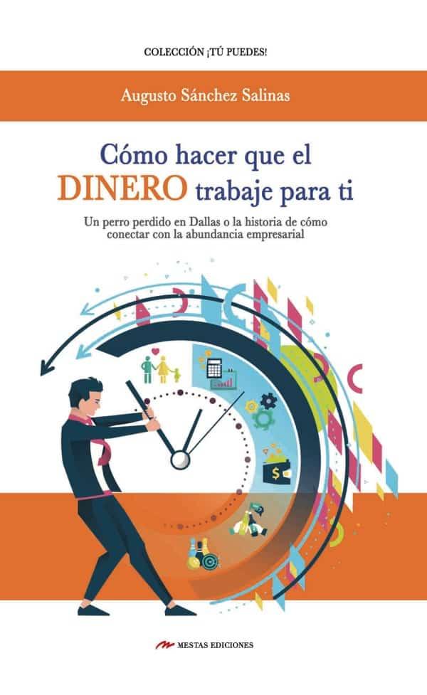 TP22- Cómo hacer que el dinero trabaje para ti Augusto Sánchez salinas 978-84-16775-91-0 Mestas Ediciones