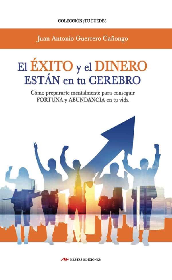 TP23- El éxito y el dinero están en tu cerebro Juan Antonio Guerrero Cañongo 978-84-16775-92-7 Mestas Ediciones