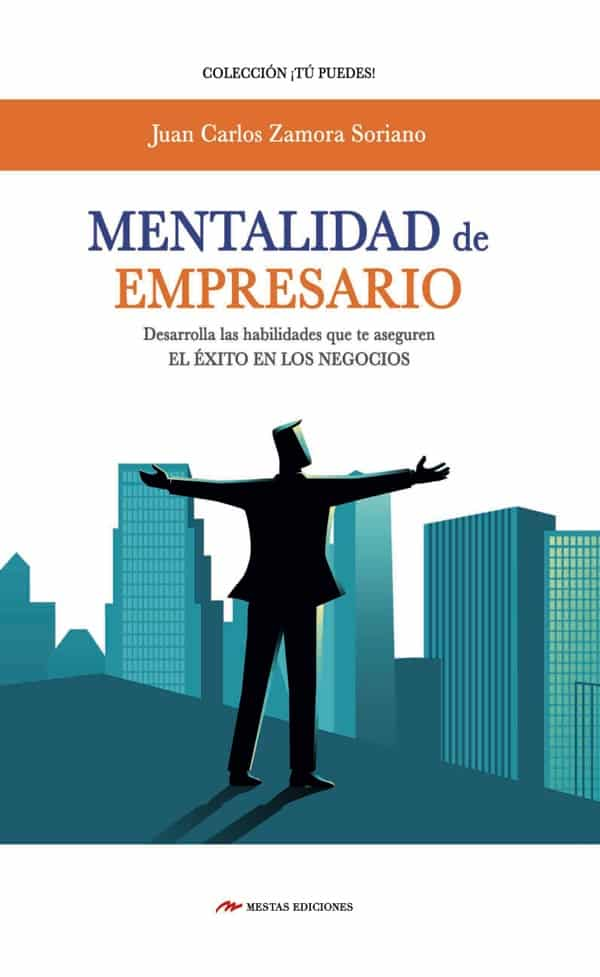 TP27- Mentalidad de empresario Juan Carlos Zamora Soriano 978-84-17244-14-9 Mestas Ediciones