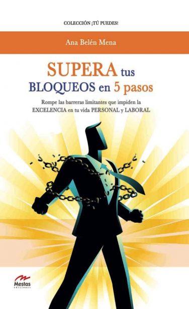 TP28- Supera tus bloqueos en 5 pasos Ana Belén Mena 978-84-17244-15-6 Mestas Ediciones