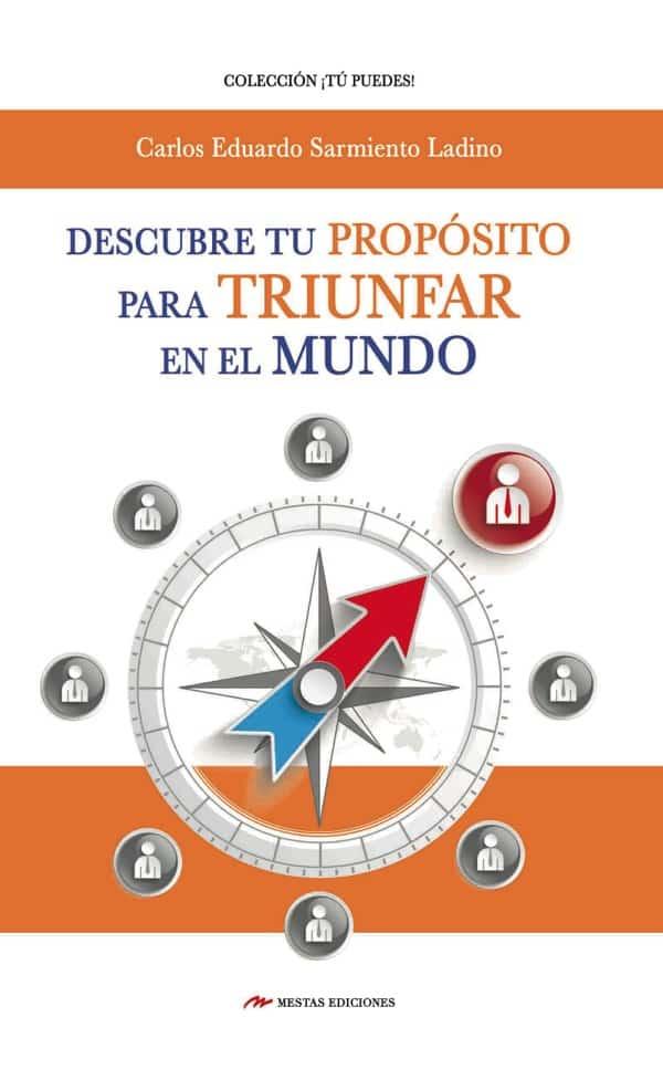 TP33- Descubre tu Propósito para triunfar Carlos Eduardo Sarmiento Ladino 978-84-17244-84-2 Mestas Ediciones