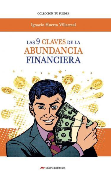 TP37- Las 9 claves de la abundancia financiera Ignacio Huerta Villarreal 978-84-17782-44-3 Mestas Ediciones