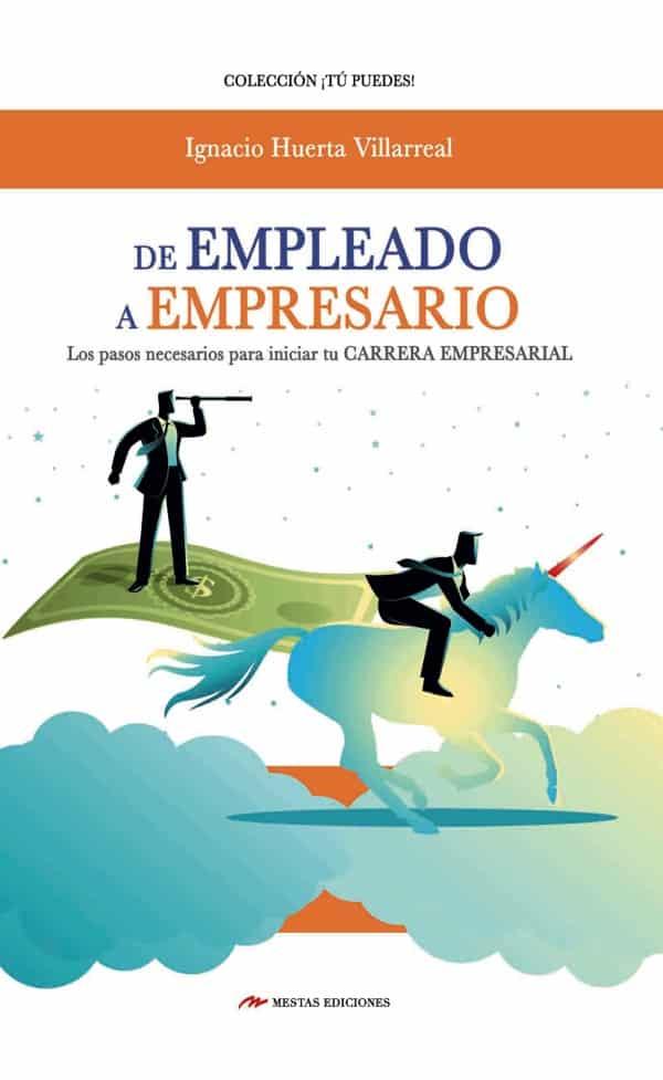 TP39- De empleado a empresario carrera empresarial Ignacio Huerta Villarreal 978-84-17782-46-7 Mestas Ediciones