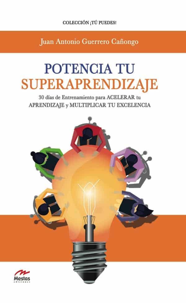 TP40- Potencia tu Superaprendizaje Juan Antonio Guerrero Cañongo 978-84-17782-47-4 Mestas Ediciones
