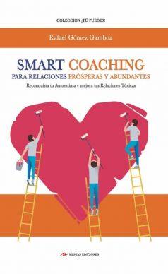 TP41- Smart Coaching para Relaciones Prósperas y Abundantes Rafael Gómez Gamboa 978-84-17782-48-1 Mestas Ediciones