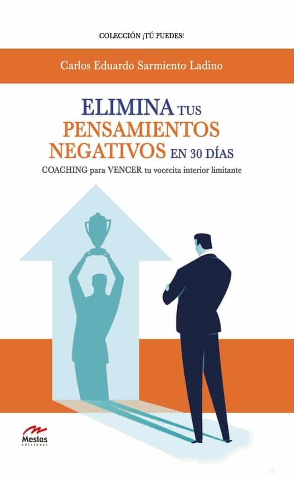 TP42- Elimina tus pensamientos negativos en 30 días Carlos Eduardo Sarmiento Ladino 978-84-17782-49-8 Mestas Ediciones