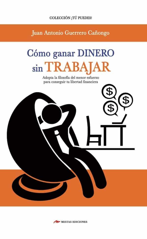 TP8- Cómo ganar dinero sin trabajar Juan Antonio Guerrero Cañongo 978-84-16365-45-6 Mestas Ediciones