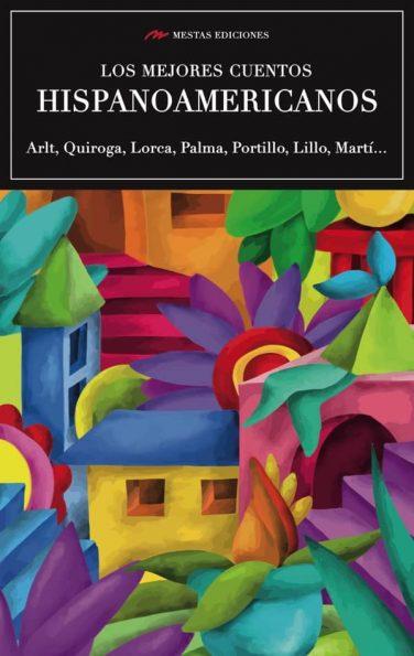 VE6- Los mejores cuentos Hispanoamericanos García Lorca Horacio Quiroga 978-84-16775-83-5 Mestas Ediciones